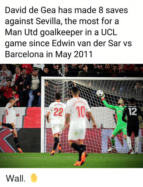 Barcelona, Memes, and Game: David de Gea has made 8 saves  against Sevilla, the most for a  Man Utd goalkeeper in a UCL  game since Edwin van der Sar vs  Barcelona in May 2011  22 10  12 Wall. ✋