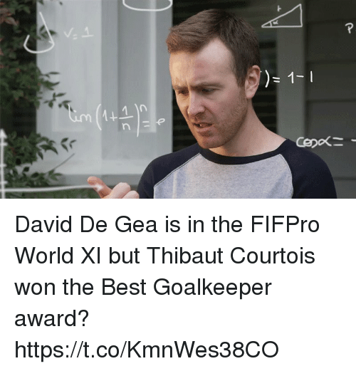 Memes, Best, and World: David De Gea is in the FIFPro World XI but Thibaut Courtois won the Best Goalkeeper award?  https://t.co/KmnWes38CO