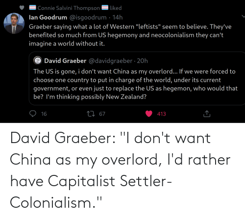 """I Dont Want: David Graeber: """"I don't want China as my overlord, I'd rather have Capitalist Settler-Colonialism."""""""