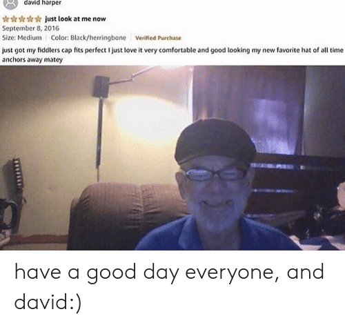 Look At Me: david harper  just look at me now  September 8, 2016  Size: Medium Color: Black/herringbone  Verified Purchase  just got my fiddlers cap fits perfect I just love it very comfortable and good looking my new favorite hat of all time  anchors away matey have a good day everyone, and david:)