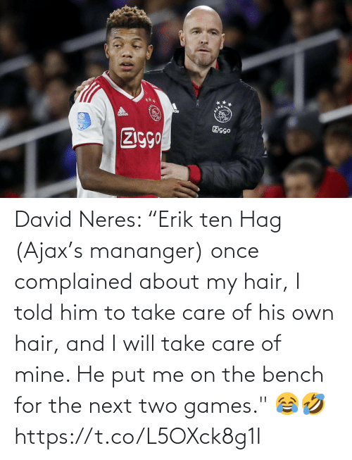 "David: David Neres: ""Erik ten Hag (Ajax's mananger) once complained about my hair, I told him to take care of his own hair, and I will take care of mine. He put me on the bench for the next two games."" 😂🤣 https://t.co/L5OXck8g1I"
