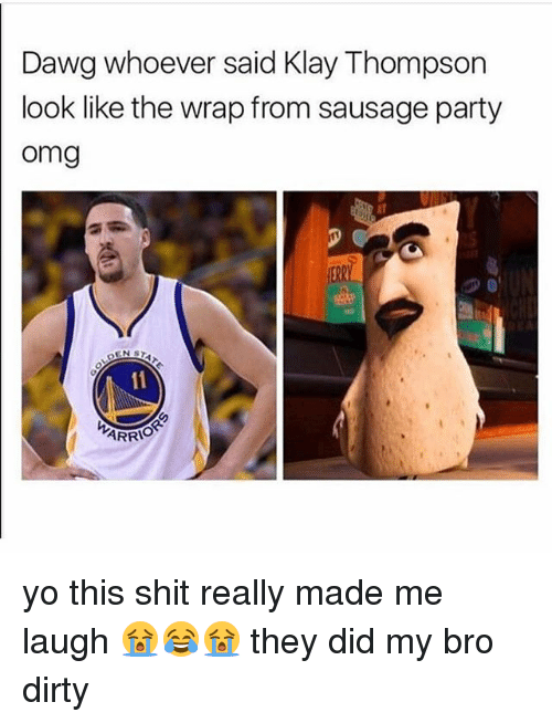 Klay Thompson, Memes, and Omg: Dawg whoever said Klay Thompson  look like the wrap from sausage party  omg  ARRIO yo this shit really made me laugh 😭😂😭 they did my bro dirty