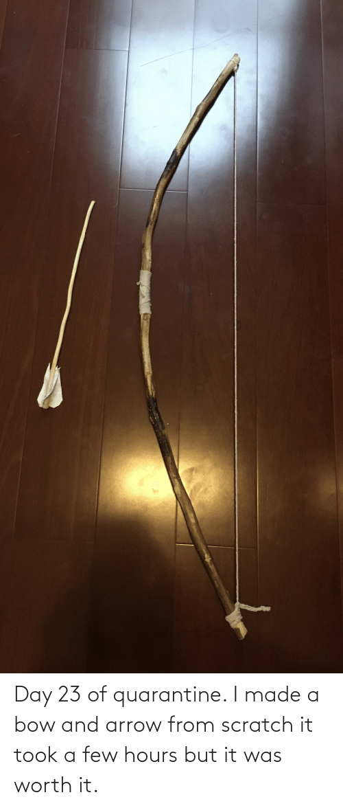 Arrow: Day 23 of quarantine. I made a bow and arrow from scratch it took a few hours but it was worth it.