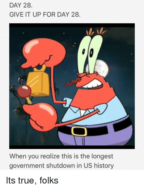 us history: DAY 28.  GIVE IT UP FOR DAY 28  When you realize this is the longest  government shutdown in US history Its true, folks