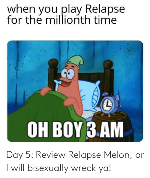 wreck: Day 5: Review Relapse Melon, or I will bisexually wreck ya!