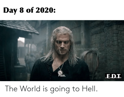 I Fuck: Day 8 of 2020:  @witchernetflixtv  E.D.I.  Fuck.  vil The World is going to Hell.