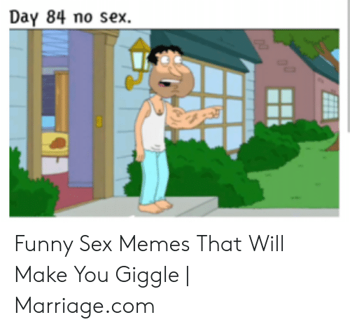 Funny Sex Memes: Day 84 no sex. Funny Sex Memes That Will Make You Giggle   Marriage.com