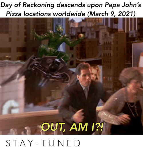 Papa Johns Pizza, Pizza, and Papa Johns: Day of Reckoning descends upon Papa John's  Pizza locations worldwide (March 9, 2021)  OUT, AM 1?! S T A Y - T U N E D