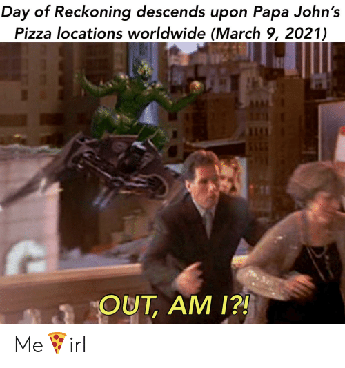 Papa Johns Pizza, Pizza, and Papa Johns: Day of Reckoning descends upon Papa John's  Pizza locations worldwide (March 9, 2021)  OUT, AM 1?! Me🍕irl