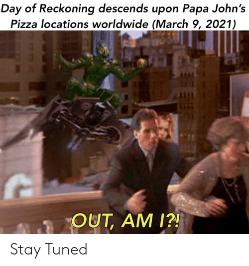 Papa Johns Pizza, Pizza, and Papa Johns: Day of Reckoning descends upon Papa John's  Pizza locations worldwide (March 9, 2021)  OUT, AM 1?! Stay Tuned