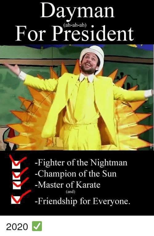 Memes, Friendship, and 🤖: Dayman  For President  (ah-ah-ah).  -Fighter of the Nightman  Champion of the Sun  Master of Karate  (and)  -Friendship for Everyone 2020 ✅