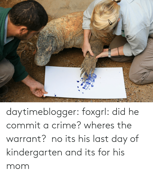 Crime: daytimeblogger:  foxgrl:  did he commit a crime? wheres the warrant?   no its his last day of kindergarten and its for his mom