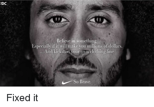 Memes, 🤖, and Bra: DC  Believe in something  Especially if it will make you millions of dollars.  And kickstart your own clothing line  So Bra  ve. Fixed it