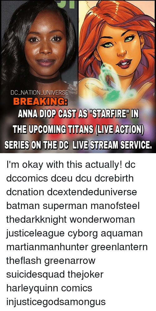 """annas: DC NATION UNIVERSE  BREAKING  ANNA DIOP CAST AS """"STARFIRE"""" IN  THE UPCOMING TITANS (LIVE ACTION)  SERIES ON THE DC LIVE STREAM SERVICE. I'm okay with this actually! dc dccomics dceu dcu dcrebirth dcnation dcextendeduniverse batman superman manofsteel thedarkknight wonderwoman justiceleague cyborg aquaman martianmanhunter greenlantern theflash greenarrow suicidesquad thejoker harleyquinn comics injusticegodsamongus"""