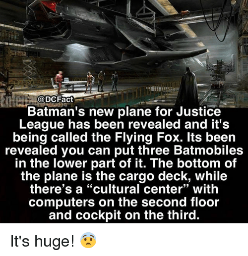 "Centere: @DCFact  Batman's new plane for Justice  League has been revealed and it's  being called the Flying Fox. lts been  revealed you can put three Batmobiles  in the lower part of it. The bottom of  the plane is the cargo deck, while  there's a ""cultural center"" with  computers on the second floor  and cockpit on the third.  93 It's huge! 😨"