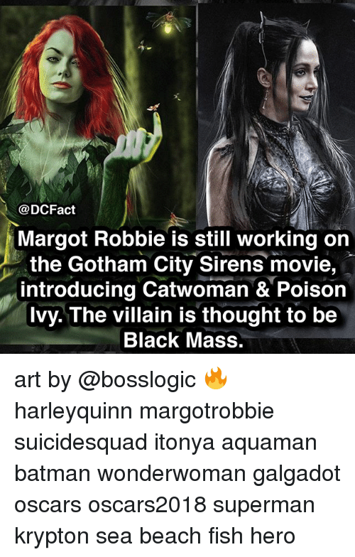 Margot Robbie: @DCFact  Margot Robbie is still working on  the Gotham City Sirens movie,  introducing Catwoman & Poisor  Ivy. The villain is thought to be  Black Mass. art by @bosslogic 🔥 harleyquinn margotrobbie suicidesquad itonya aquaman batman wonderwoman galgadot oscars oscars2018 superman krypton sea beach fish hero