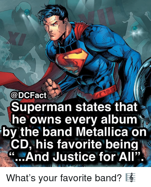 "Metallica: @DCFact  Superman states that  he owns every album  by the band Metallica on  CD, his favorite being  "" And Justice for All"". What's your favorite band? 🎼"