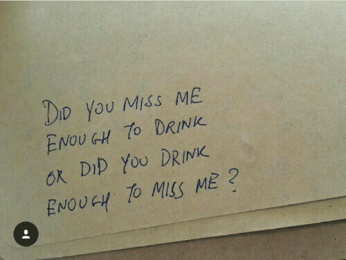 miss me: DD you Miss ME  ENOUGH To DRINK  OK DID You DRINK  ENOUGH TO MSS ME
