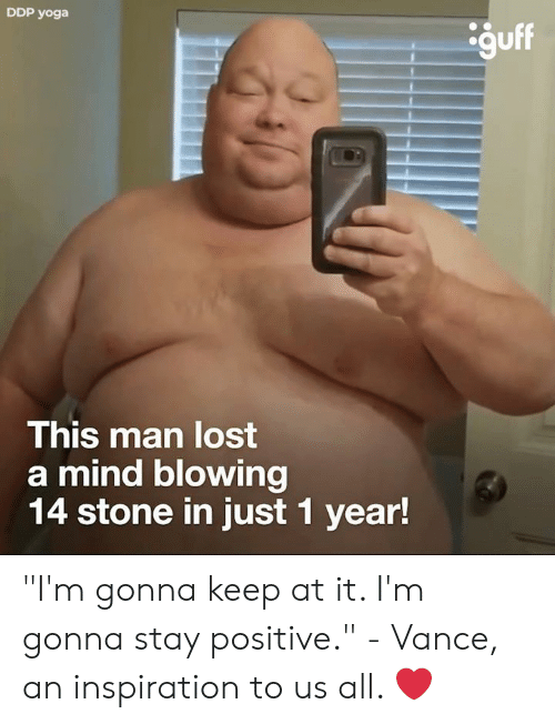 """guff: DDP yoga  guff  This man lost  a mind blowing  14 stone in just 1 year! """"I'm gonna keep at it. I'm gonna stay positive."""" - Vance, an inspiration to us all. ❤️"""