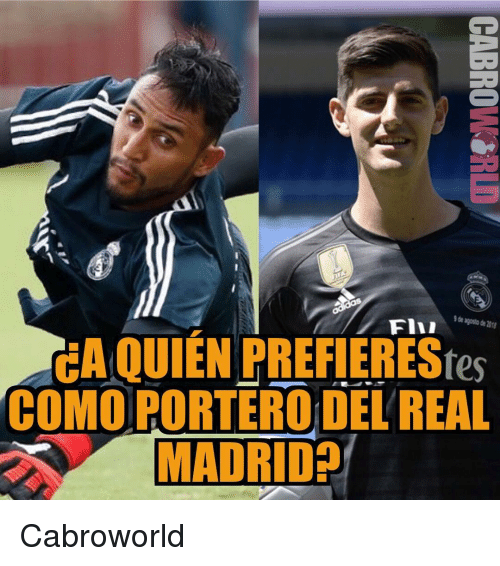 Real Madrid, Madrid, and Real: de agosto de 2018  EA QUIEN PREFIEREStes  COMO PORTERO DEL REAL  MADRID? Cabroworld
