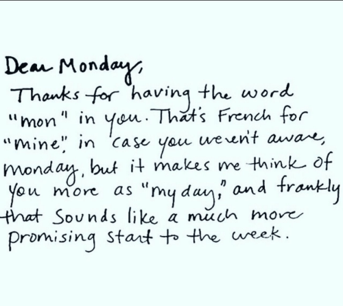"Word, Monday, and French: Dea Monday  Thanks for having the word  Yen. Thats French for  werent awae,  ""mon "" in  ""mine"" in Ca se you  monday, but it makes me think of  ou more  that Sounds like a much more  Promising Stant to the ueek.  as ""my da and trankly"