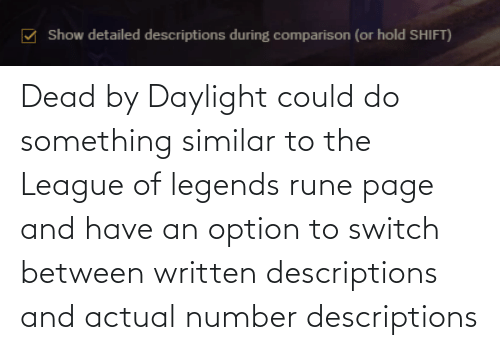 The League: Dead by Daylight could do something similar to the League of legends rune page and have an option to switch between written descriptions and actual number descriptions