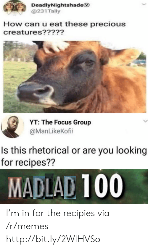 Recipes: DeadlyNightshade  @231 Tally  How can u eat these precious  creatures?????  YT: The Focus Group  @ManLikeKofi  Is this rhetorical or are you looking  for recipes??  MADLAD 100 I'm in for the recipies via /r/memes http://bit.ly/2WlHVSo