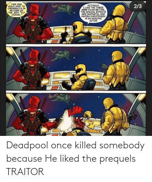 Deadpool: Deadpool once killed somebody because He liked the prequels TRAITOR