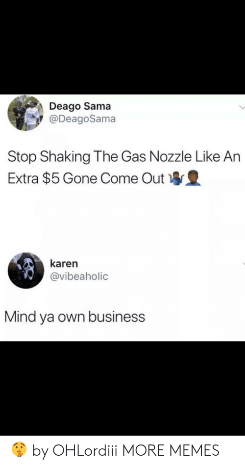 Dank, Memes, and Target: Deago Sama  @DeagoSama  Stop Shaking The Gas Nozzle Like An  Extra $5 Gone Come Out 豊  karen  @vibeaholic  Mind ya own business 🤫 by OHLordiii MORE MEMES