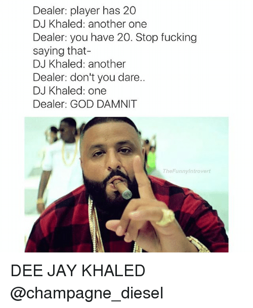 Dealer Player Has 20 Dj Khaled Another One Dealer You Have 20 Stop