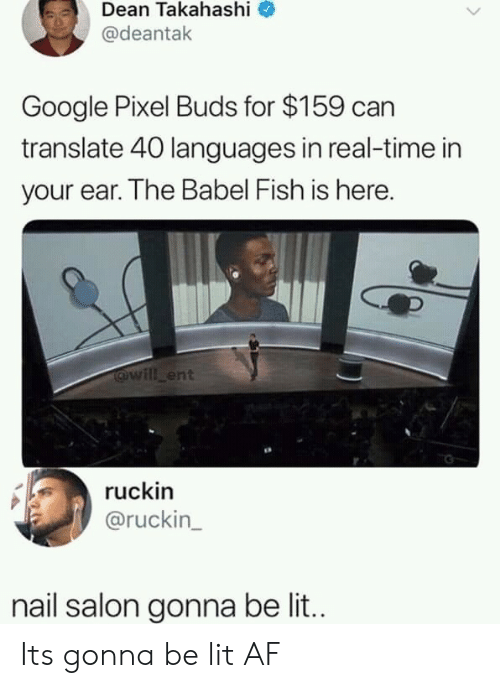 Salon: Dean Takahashi  @deantak  Google Pixel Buds for $159 can  translate 40 languages in real-time in  your ear. The Babel Fish is here.  @will ent  ruckin  @ruckin  nail salon gonna be lit.. Its gonna be lit AF