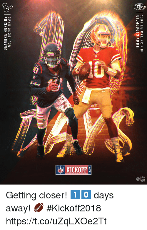 Houston Texans: DEANDRE HOPKINS |  WR / HOUSTON TEXANS  2018  JIMMY GAROPPOLO  OB SAN FRANCISCO 49ERS Getting closer! 1️⃣0️⃣ days away! 🏈 #Kickoff2018 https://t.co/uZqLXOe2Tt