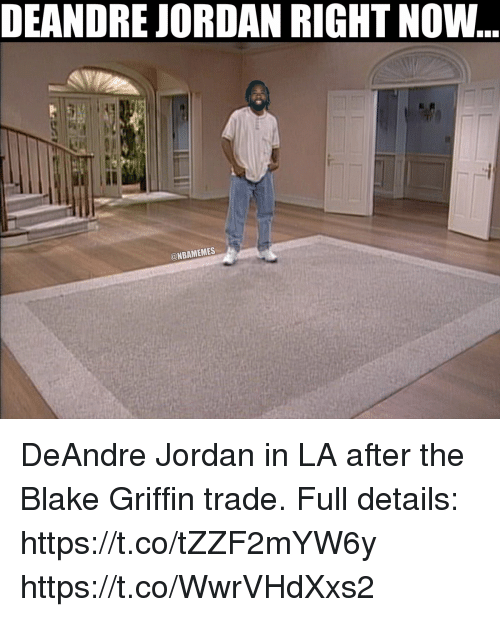 Blake Griffin: DEANDRE JORDAN RIGHT NOW  @NBAMEMES DeAndre Jordan in LA after the Blake Griffin trade.  Full details: https://t.co/tZZF2mYW6y https://t.co/WwrVHdXxs2