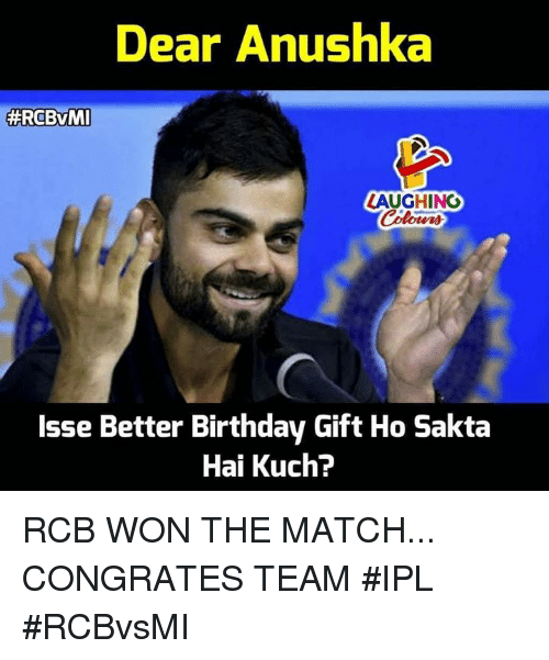 Birthday, Match, and Indianpeoplefacebook: Dear Anushka  #RGBvMI  LAUGHING  Colowrs  Isse Better Birthday Gift Ho Sakta  Hai Kuch? RCB WON THE MATCH... CONGRATES TEAM #IPL #RCBvsMI