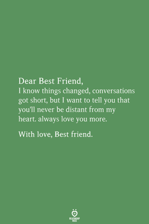 But I Want To: Dear Best Friend  I know things changed, conversations  got short, but I want to tell you that  you'll never be distant from my  heart. always love you more.  With love, Best friend.  ATINSP