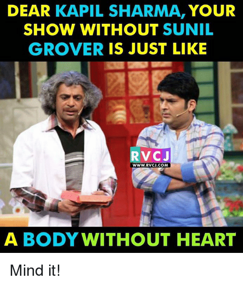 grover: DEAR  KAPIL SHARMA  YOUR  SHOW WITHOUT  SUNIL  GROVER  IS JUST LIKE  RVC J  WWW. RVCJ.COM  A BODY WITHOUT HEART Mind it!