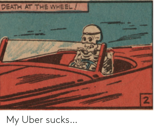 Death: DEATH AT THE WHEEL/  2] My Uber sucks…