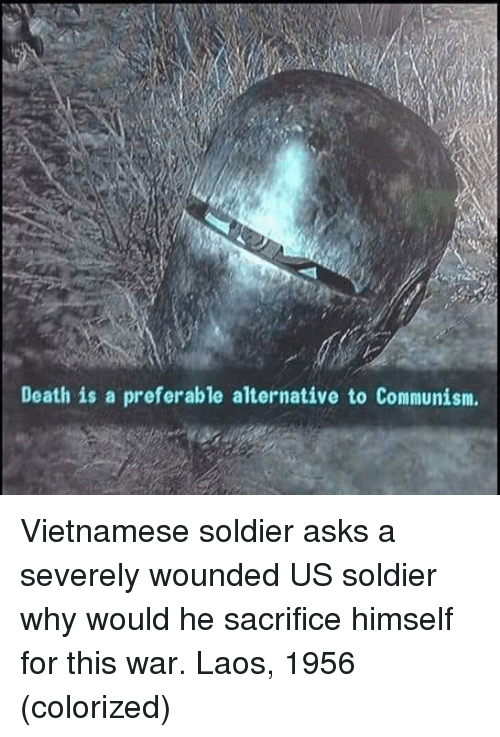 Death, Communism, and Vietnamese: Death is a preferable alternative to Communism. Vietnamese soldier asks a severely wounded US soldier why would he sacrifice himself for this war. Laos, 1956 (colorized)