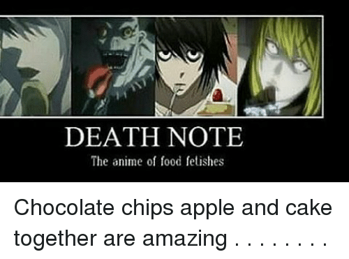 Appl: DEATH NOTE  The anime of food fetishes Chocolate chips apple and cake together are amazing . . . . . . . .