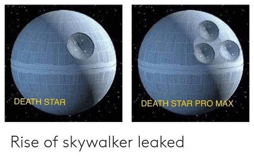 Death Star, Death, and Star: DEATH STAR  DEATH STAR PRO MAX Rise of skywalker leaked