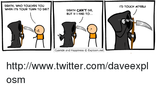 Memes, Cyanide and Happiness, and 🤖: DEATH, WHO TOUCHES YOU  WHEN ITS YOUR TURN TO DIE?  DEATH CAN'T DIE,  BUT IF I HAD TO...  Cyanide and Happiness O Explosm.net  I'D TOUCH MYSELF http://www.twitter.com/daveexplosm
