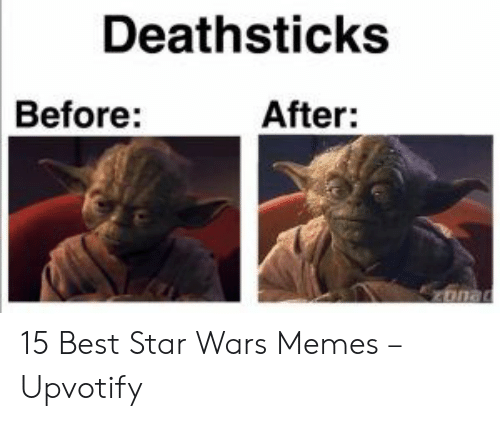 Memes, Star Wars, and Best: Deathsticks  Before:  After: 15 Best Star Wars Memes – Upvotify