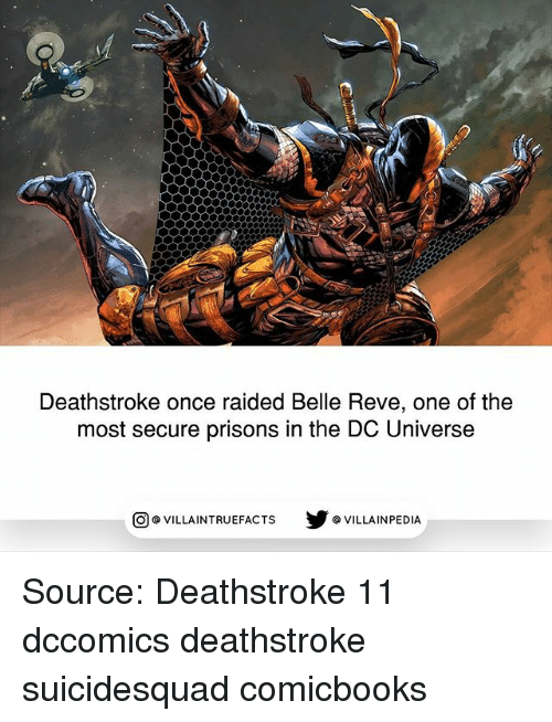 Memes, 🤖, and Dc Universe: Deathstroke once raided Belle Reve, one of the  most secure prisons in the DC Universe  回@VILLA IN TRUEFACTS  步@VILLA IN PEDI Source: Deathstroke 11 dccomics deathstroke suicidesquad comicbooks