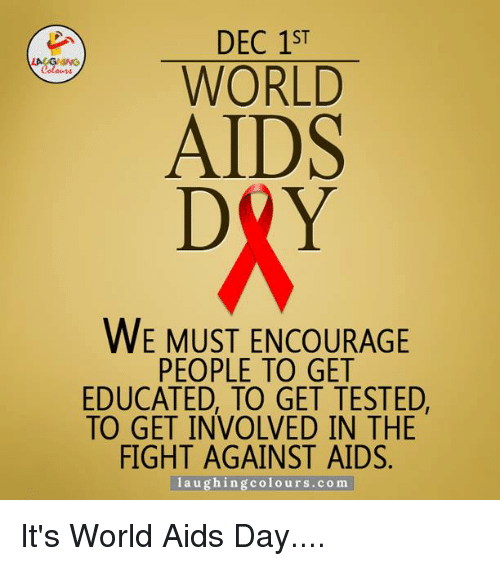 La U: DEC 1ST  WORLD  AIDS  DAY  WE MUST ENCOURAGE  PEOPLE TO GET  EDUCATED TO GET TESTED,  TO GET INVOLVED IN THE  FIGHT AGAINST AIDS  la u ghing co i o urs .co m It's World Aids Day....