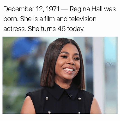 Memes, Television, and Today: December 12,1971-Regina Hall was  born. She is a film and television  actress. She turns 46 today.