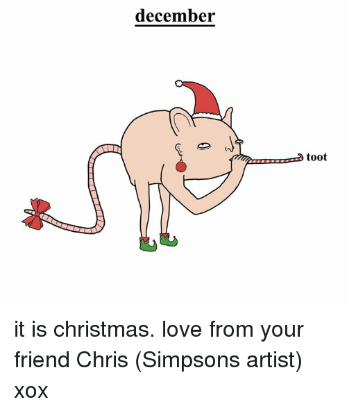 Chris Simpsons: december  toot it is christmas. love from your friend Chris (Simpsons artist) xox