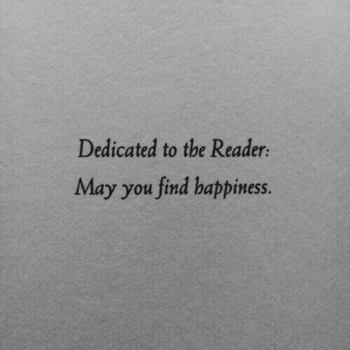 dedicated: Dedicated to the Reader  May you find happiness