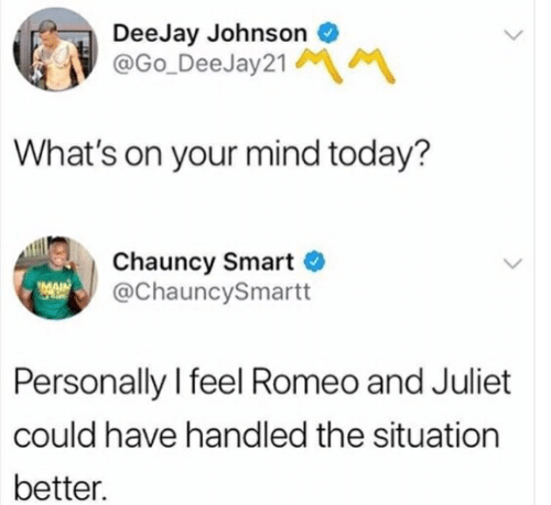 Romeo and Juliet, Today, and Mind: DeeJay Johnson  @Go_DeeJay21  What's on your mind today?  Chauncy Smart  @ChauncySmartt  MAIN  Personally I feel Romeo and Juliet  could have handled the situation  better.