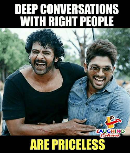 People Laughing: DEEP CONVERSATIONS  WITH RIGHT PEOPLE  LAUGHING  ARE PRICELESS