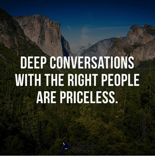 priceless: DEEP CONVERSATIONS  WITH THE RIGHT PEOPLE  ARE PRICELESS  KRISAR  CLOTHIN